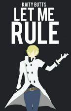 Let Me Rule by TheLadySpeedster