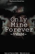 Only Mine Forever #wattys2017 by vxlixbt
