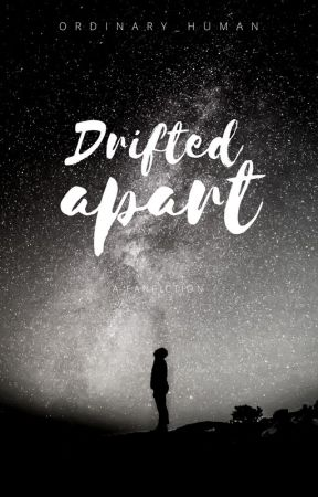 Drifted Apart by ordinary_human