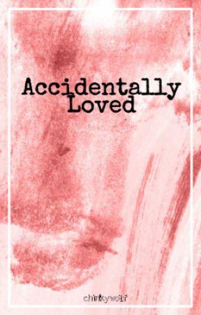 Accidentally Loved by chinkywolf