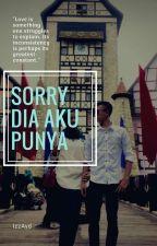 SORRY! DIA AKU PUNYA by IzzAyd