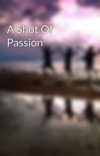 A Shot Of Passion by PassionInFlames