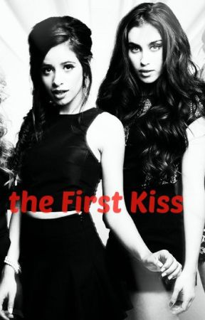 The First Kiss (camren) by delusionallGirll_