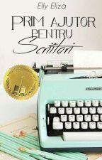 Prim ajutor pentru scriitori by EllyEliza