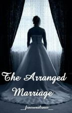 The Arranged Marriage  by __foreveralonee__