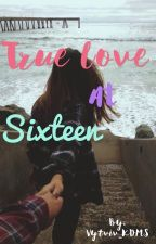 [Romance] True Love At Sixteen (Short story) -Completed- by Vytviv_KDMS