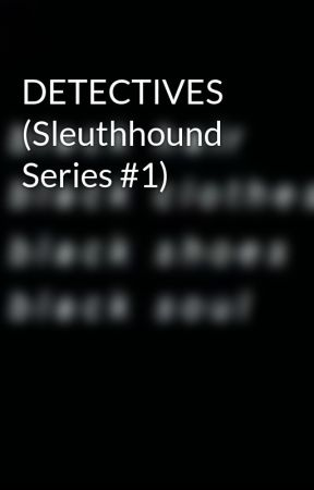DETECTIVES (Sleuthhound Series #1) by JeonNikkii