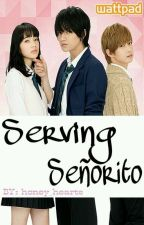 Serving Señorito (Completed) by honey_hearts