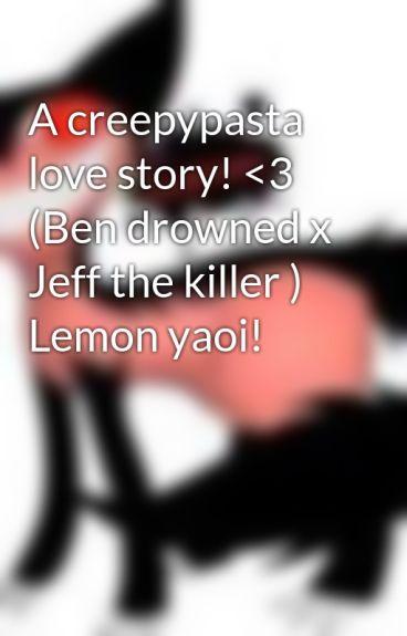 A creepypasta love story! <3 (Ben drowned x Jeff the killer ) Lemon yaoi!