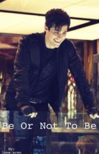 Be or not to be   Alec Lightwood  by MmeOBrien