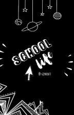 School Life  by -whutmin