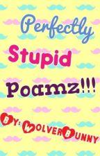 Perfectly Stupid Poamz!! by i8salsa2