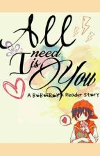 All I Need Is You (yes!you Reader!)-A BoBoiBoy x Reader story by Mayor_Fuzzy_Pants