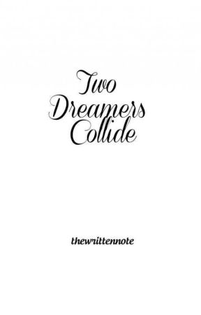 Two Dreamers Collide by thewrittennote