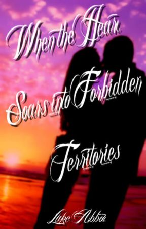 When the Heart Soars Into Forbidden Territories by Luke-Abbott