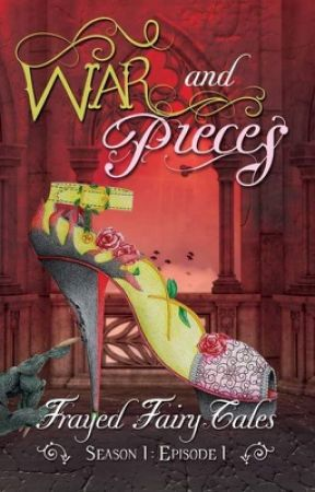 War and Pieces ~ Frayed Fairy Tales - Season 1: Episode 1 by JoMichaels