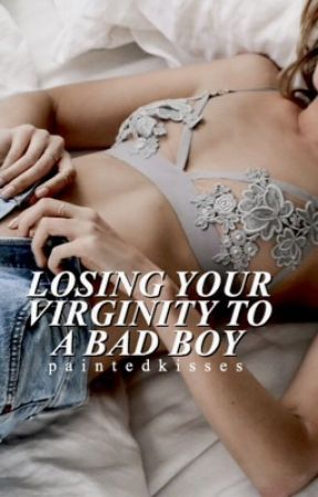 Losing your virginity to a bad boy by paintedkisses