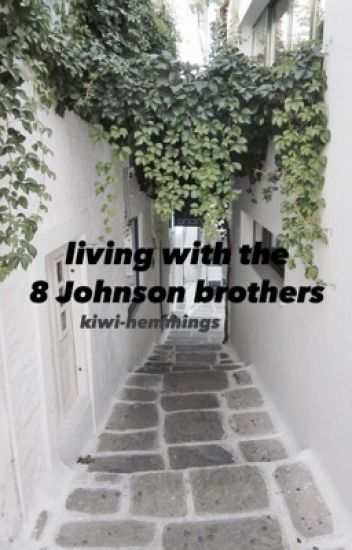 Living With The 8 Johnson Brothers // currently improving