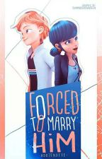 Forced To Marry Him; Adrienette Au | by Adrienxtte-