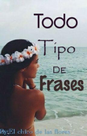 Todo Tipo De Frases  by Elchicodelasflores