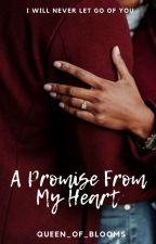 A Promise From My Heart (Completed) by Queen_of_blooms