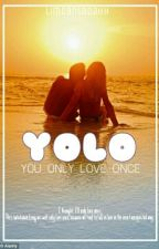 YOLO: You Only Love Once  by fabwritist