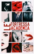 Le' Fortressa Academia [COMPLETED] [REVISING] by HeyImRyshelle