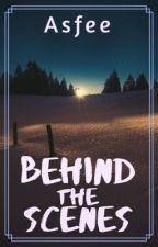 Behind The Scenes  by WorldWriter_1