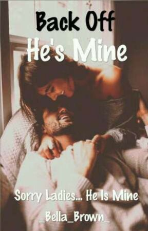 Back Off He's Mine by _Bella_Brown_