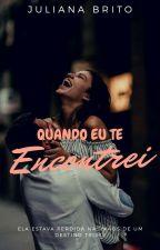 Quando Eu Te Encontrei by julianabrito100
