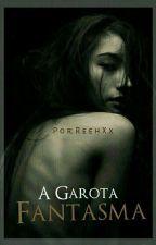 A Garota Fantasma  by ReehXx