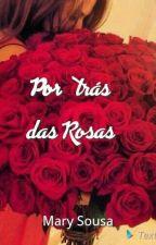 Por trás das Rosas by MaryKairos