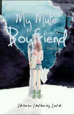 My Mute Boyfriend [Telah Dinovelkan] by raenissa