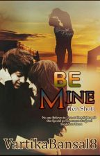"BE MINE (TS ""TEN SHOT"") (COMPLETED) by VartikaBansal8"