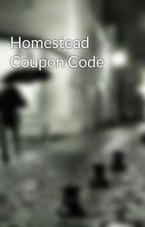 Homestead Coupon Code by GlenRyan