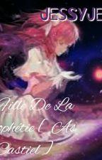 La Fille De La Prophétie. [As Castiel] TERMINÉE/RÉÉCRITURE ! by jess34880