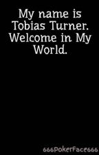 My name is Tobias Turner. Welcome in My World. by 666PokerFace666