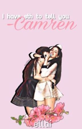 •Camren story | I have sth to tell you, Camz • by ellai001
