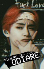 Siempre te Odiaré ↔ K. Taehyung FF. ↔ (Terminada) by YaclyTH