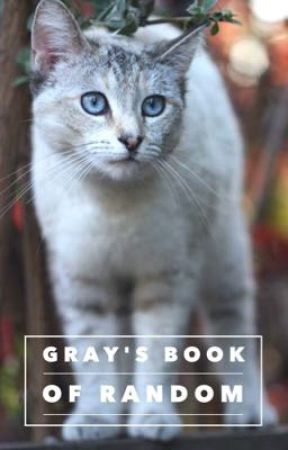 Gray's Book of Random by TheDustyWriter224