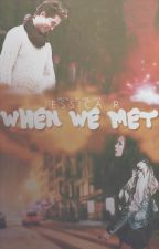 When We Met [Not Edited] by itsjustmejessica14