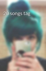 20 songs tag by _CallMeMaybe