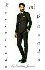 """Reviviendo mi Pasado"" [#2PV] PAUSADA by Bautiister_forever3"