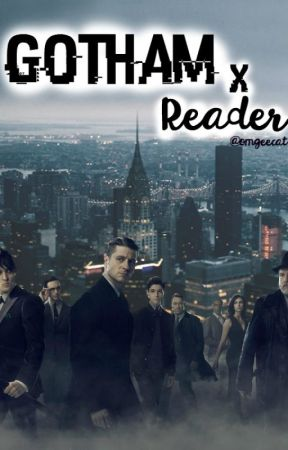 Gotham x Reader by omgeecat