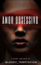 Amor Obsessivo by Psychotic_mind_
