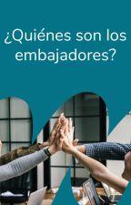 ¿Quiénes son los embajadores? by Embajadores