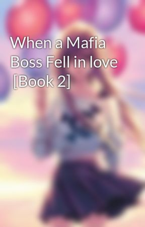 When a Mafia Boss Fell in love  [Book 2] by Blueheart45