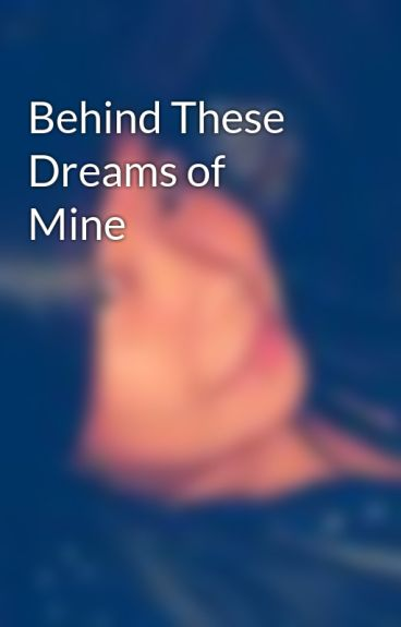 Behind These Dreams of Mine by MauiAncanan