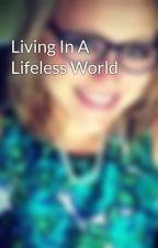 Living In A Lifeless World by KaliSkalberg