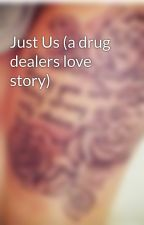 Just Us (a drug dealers love story) by itsQveenT